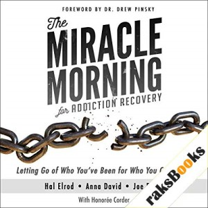 The Miracle Morning for Addiction Recovery: Letting Go of Who You've Been for Who You Can Become Audiobook By Hal Elrod, Joe Polish, Anna David, Honoree Corder cover art