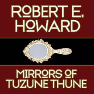 The Mirrors of Tuzun Thune Audiobook By Robert E. Howard cover art