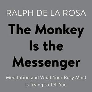The Monkey Is the Messenger Audiobook By Ralph De La Rosa cover art