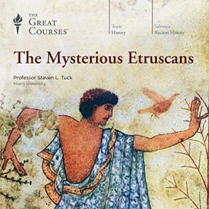 The Mysterious Etruscans Audiobook By Steven L. Tuck, The Great Courses cover art