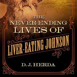 The Never-Ending Lives of Liver-Eating Johnson Audiobook By D. J. Herda cover art