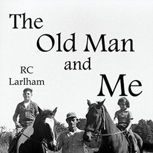 The Old Man and Me Audiobook By R. C. Larlham cover art