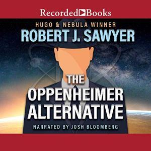 The Oppenheimer Alternative Audiobook By Robert J. Sawyer cover art