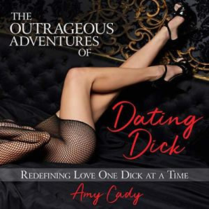 The Outrageous Adventures of Dating Dick Audiobook By Amy Cady cover art