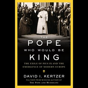 The Pope Who Would Be King Audiobook By David I. Kertzer cover art