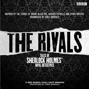 The Rivals: Tales of Sherlock Holmes' Rival Detectives (Dramatisation) Audiobook By Edgar Allan Poe, Jacques Futrelle cover art