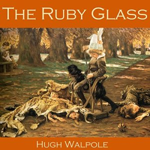 The Ruby Glass Audiobook By Hugh Walpole cover art