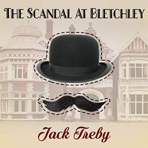 The Scandal At Bletchley (Hilary Manningham-Butler Book 1) Audiobook By Jack Treby cover art