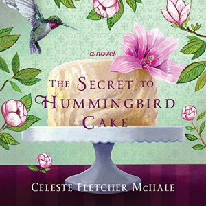 The Secret to Hummingbird Cake Audiobook By Celeste Fletcher McHale cover art