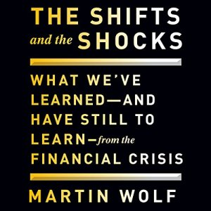 The Shifts and the Shocks Audiobook By Martin Wolf cover art
