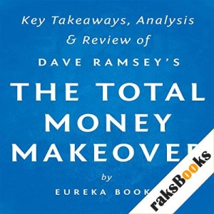 The Total Money Makeover, by Dave Ramsey: Key Takeaways, Analysis, & Review Audiobook By Eureka Books cover art