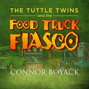 The Tuttle Twins and the Food Truck Fiasco! Audiobook By Connor Boyack cover art