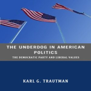 The Underdog in American Politics Audiobook By Karl G. Trautman cover art