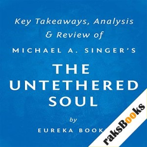 The Untethered Soul: The Journey Beyond Yourself by Michael A. Singer Audiobook By Eureka Books cover art