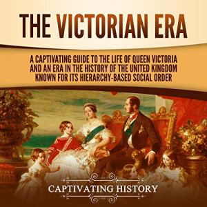 The Victorian Era Audiobook By Captivating History cover art