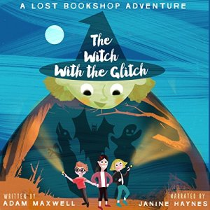The Witch with the Glitch: A Fairy Tale Adventure Audiobook By Adam Maxwell cover art