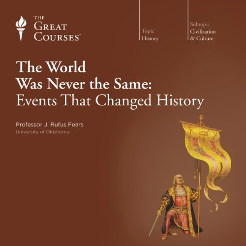 The World Was Never the Same: Events That Changed History Audiobook By J. Rufus Fears, The Great Courses cover art