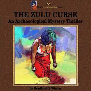 The Zulu Curse: An Archaeological Mystery Thriller Audiobook By Bradford G. Wheler cover art