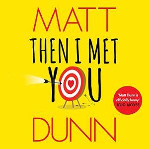Then I Met You Audiobook By Matt Dunn cover art