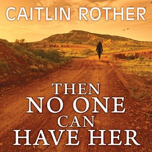 Then No One Can Have Her Audiobook By Caitlin Rother cover art