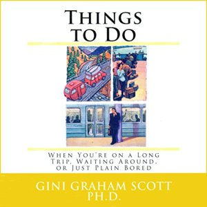 Things to Do When You're on a Long Trip, Waiting Around, or Just Plain Bored Audiobook By Gini Graham Scott cover art