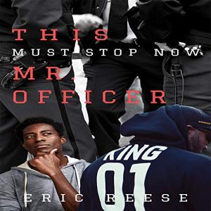 This Must Stop Now: Mr. Officer Audiobook By Eric Reese cover art