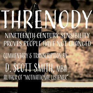 Threnody: 19th Century Sensibility Proves People Have Not Changed Audiobook By D. Scott Smith MBA cover art