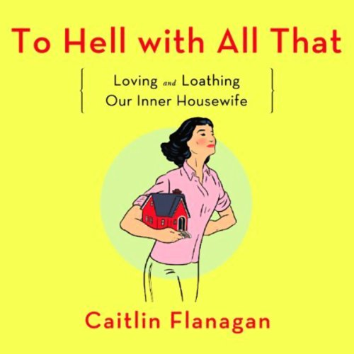 To Hell with All That Audiobook By Caitlin Flanagan cover art