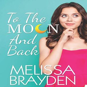 To the Moon and Back Audiobook By Melissa Brayden cover art
