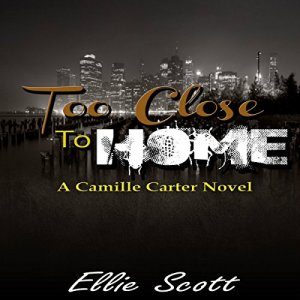 Too Close to Home Audiobook By Ellie Scott cover art