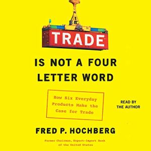 Trade Is Not a Four-Letter Word Audiobook By Fred P. Hochberg cover art