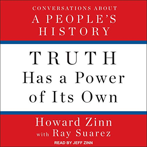 Truth Has a Power of Its Own Audiobook By Howard Zinn, Ray Suarez - contributor cover art