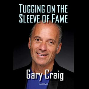 Tugging on the Sleeve of Fame Audiobook By Gary Craig cover art