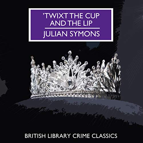 'Twixt the Cup and the Lip Audiobook By Julian Symons cover art