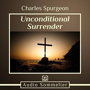 Unconditional Surrender Audiobook By Charles Spurgeon cover art