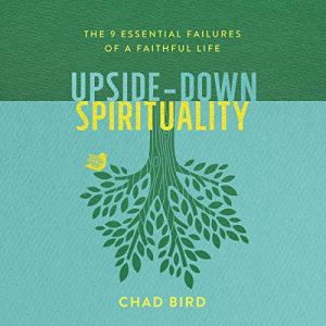Upside-Down Spirituality Audiobook By Chad Bird cover art