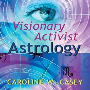 Visionary Activist Astrology Audiobook By Caroline W. Casey cover art