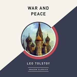 War and Peace (AmazonClassics Edition) Audiobook By Leo Tolstoy, Louise Maude - translator, Aylmer Maude - translator cover art