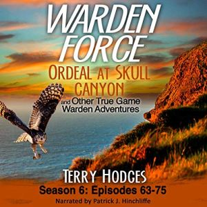 Warden Force: Ordeal at Skull Canyon and Other True Game Warden Adventures Audiobook By Terry Hodges cover art