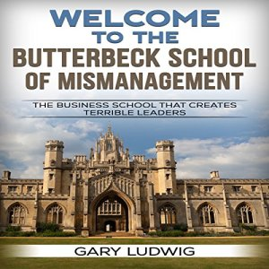 Welcome to the Butterbeck School of Mismanagement Audiobook By Gary Ludwig cover art