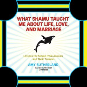 What Shamu Taught Me about Life, Love, and Marriage Audiobook By Amy Sutherland cover art
