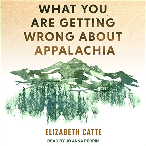 What You Are Getting Wrong About Appalachia Audiobook By Elizabeth Catte cover art