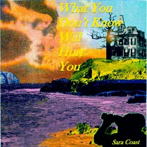 What You Don't Know Will Hurt You Audiobook By Sara Coast cover art