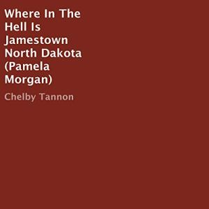 Where in the Hell Is Jamestown North Dakota? Audiobook By Chelby Tannon cover art