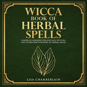 Wicca Book of Herbal Spells Audiobook By Lisa Chamberlain cover art