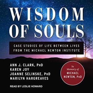 Wisdom of Souls Audiobook By Ann J. Clark PhD, Karen Joy, Joanne Selinske PhD, Marilyn Hargreaves cover art