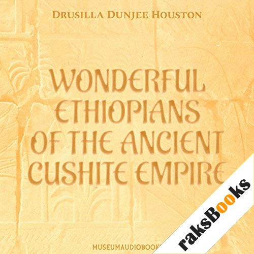 Wonderful Ethiopians of the Ancient Cushite Empire Audiobook By Drusilla Dunjee Houston cover art