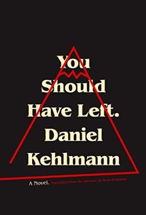 You Should Have Left Audiobook By Daniel Kehlmann, Ross Benjamin - translator cover art