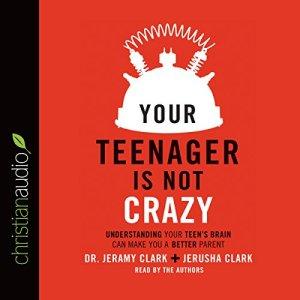 Your Teenager Is Not Crazy Audiobook By Dr. Jeramy Clark, Jerusha Clark cover art