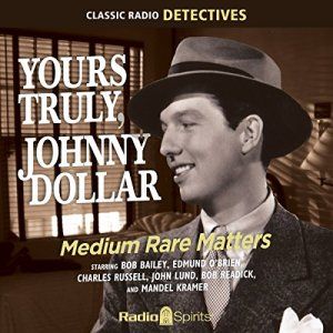Yours Truly, Johnny Dollar: Medium Rate Matters Audiobook By Original Radio Broadcast cover art